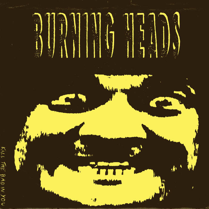 "Burning Heads ""kill the bad in you"" EP"