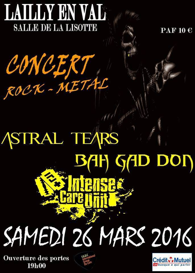 "26 mars 2016 Astral Tears, Bah Gad Don, Intense Care Unit à Lailly en Val ""Salle de la Lisotte"""