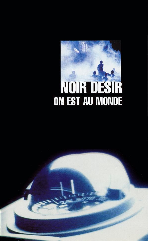 """Noir Désir """"On Est Au Monde"""""""