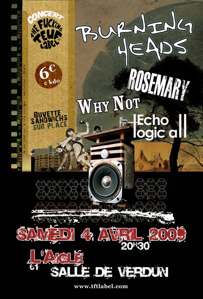 "4 avril 2009 Burning Heads, Rosemary, Why Not, Echo Logic All à L'Aigle ""Salle de Verdun"""