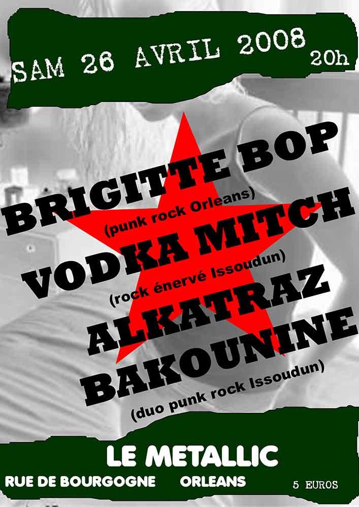 """26 avril 2008 Brigitte Bop, Vodka Mitch, Alcatraz Bakounine à Orléans """"Le Metallic"""""""