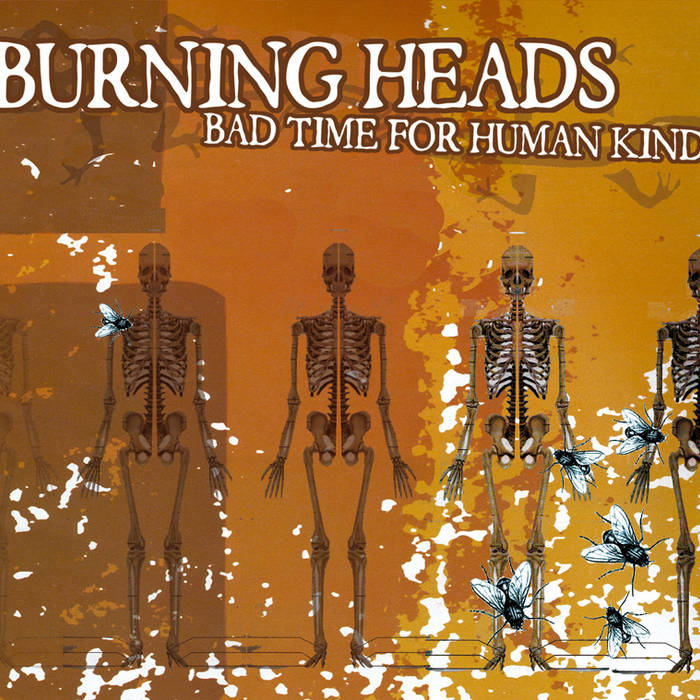 "Burning Heads ""Bad Time For The Human Kind"""