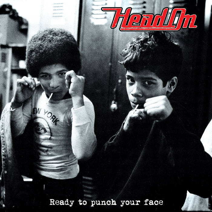 """Head On """"Ready To Punch Your Face"""""""