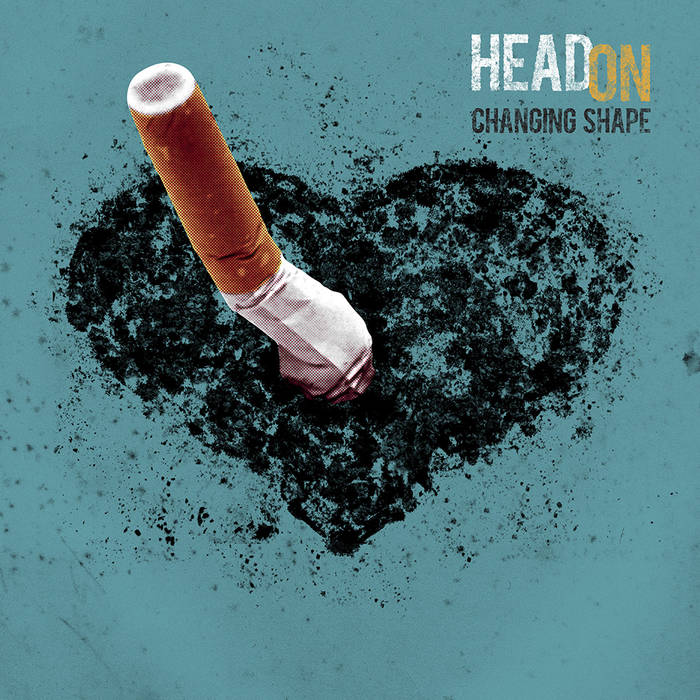 """Head On """"Changing Shape"""""""