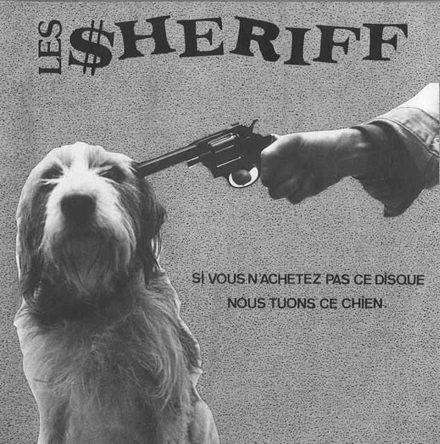 """Les Sheriff """"Si Vous N'Achetez Pas Ce Disque Nous Tuons Ce Chien"""""""