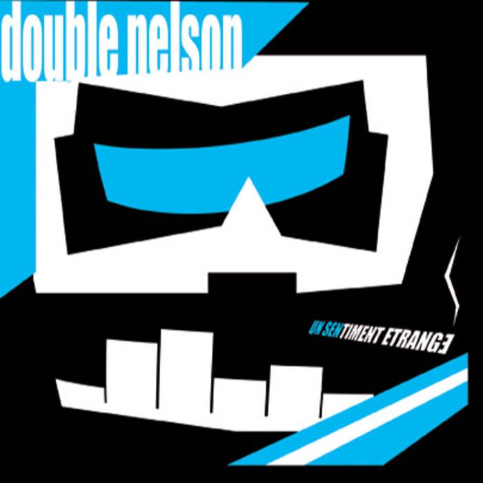 """Double Nelson """"Un sentiment étrange"""""""