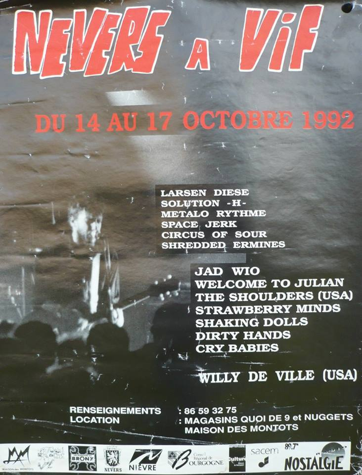 octobre 1992 Larsen Diese, Solution H, Metalo Rythme, Space Jerk, Circus of Sour, Shredded Ermines, Jad Wio, Welcome To Julian, The Shoulders, Strawberry Minds, Shaking Dolls, Dirty Hands, Willy de Ville à Nevers