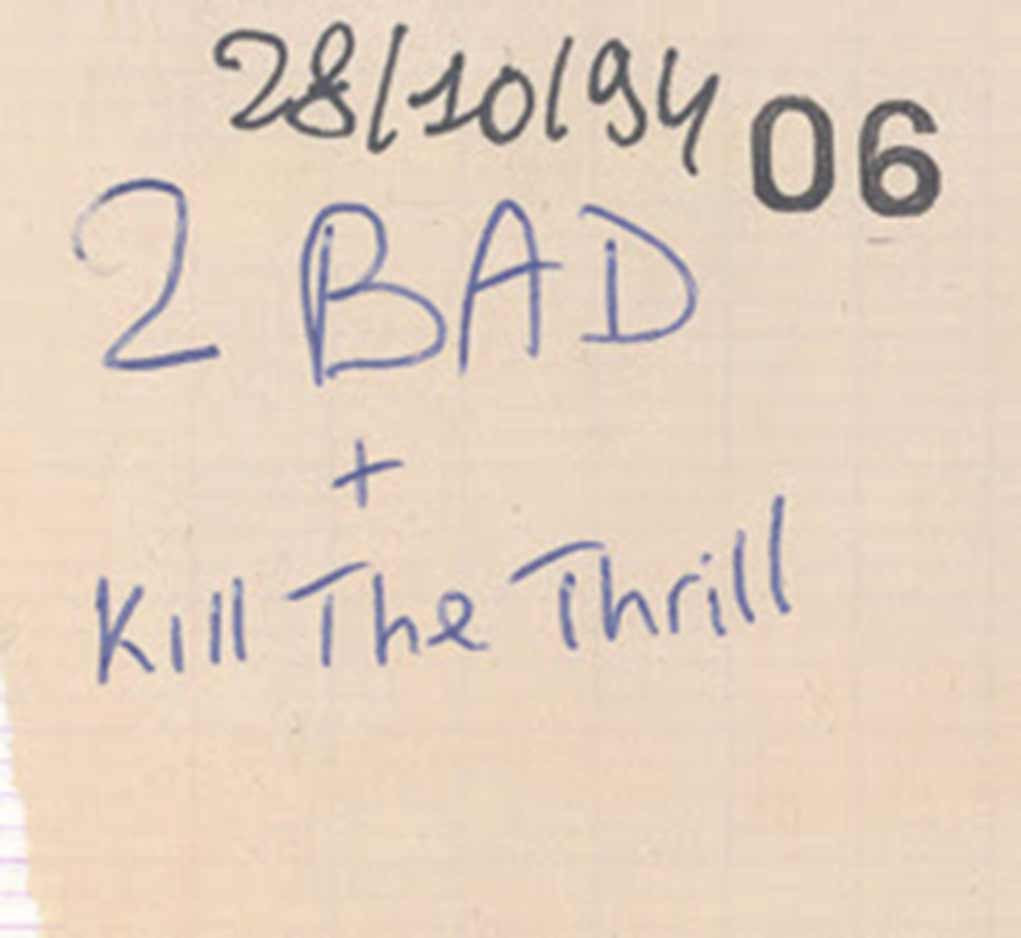28 octobre 1994 2 Bad, Kill The Thrill à ?