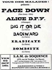 "3 octobre 2008 (?) Face Down, Alice D-Fy, Dig It Or Die, Backward, Eradicate, Bombsite au Havre ""SAM de Soquence"""