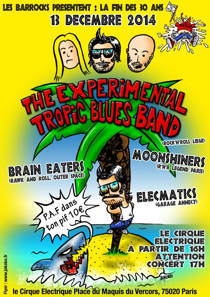 """13 decembre 2014 The Experimental Tropic Blues Band, Brain Eaters, Moonshiners, Elecmatics à Paris """"le Cirque Electrique"""""""
