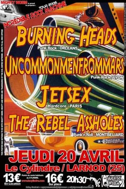 "20 avril 2006 Burning Heads, UncommonenFromMars, Jetsex, The Rebel Assholes à Larnod ""le Cylindre"""