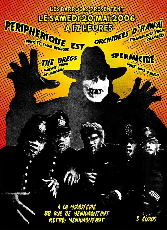 """20 mai 2006 Peripherique Est, Orchidees d'Hawai, The Dregs, Spermicide à Paris """"Miroiterie"""""""