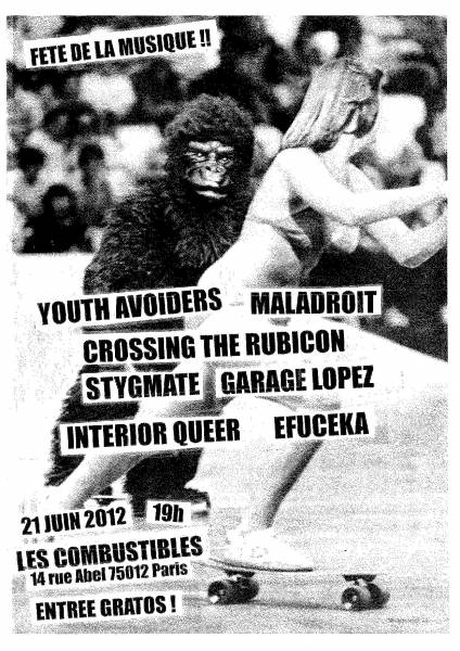"21 juin 2012 Garage Lopez, Crossing The Rubicon, Stygmate, Efuceka, Maladroit, Youth Avoiders, Interior Queer à Paris ""Les Combustibles"""