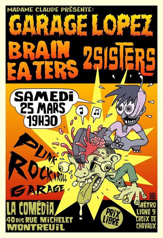 """25 mars 2017 Garage Lopez, Brain Eaters, 2Sisters à Montreuil """"La Comedia"""""""