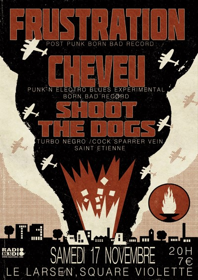 "17 novembre 2012 Shoot The Dogs, Frustration, Cheveu à Saint-Etienne ""Le Larsen"""